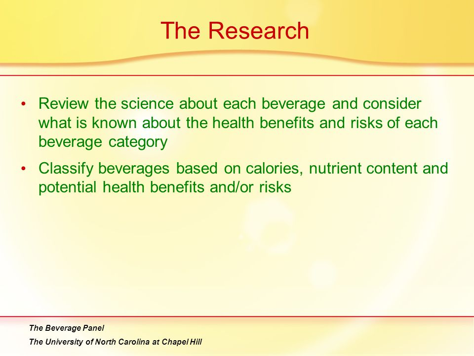 The Research Review the science about each beverage and consider what is known about the health benefits and risks of each beverage category.