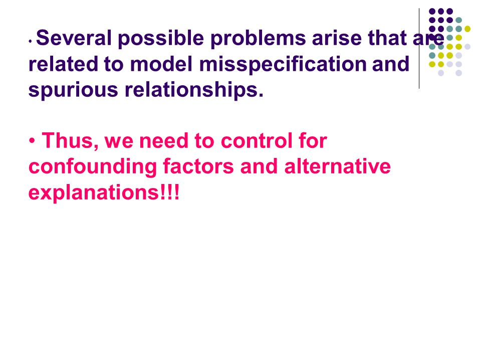 Several possible problems arise that are related to model misspecification and spurious relationships.