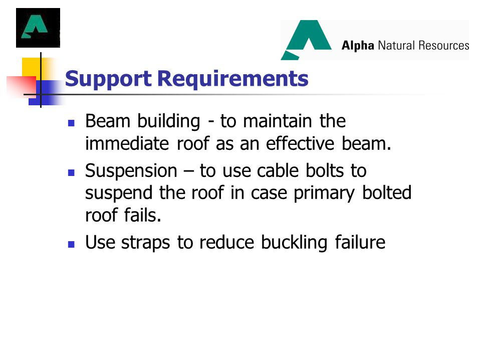 Support Requirements Beam building - to maintain the immediate roof as an effective beam.