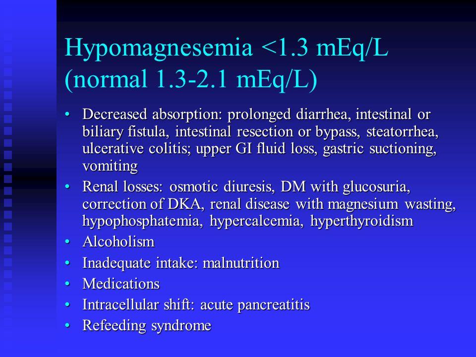 Hypomagnesemia <1.3 mEq/L (normal 1.3-2.1 mEq/L)