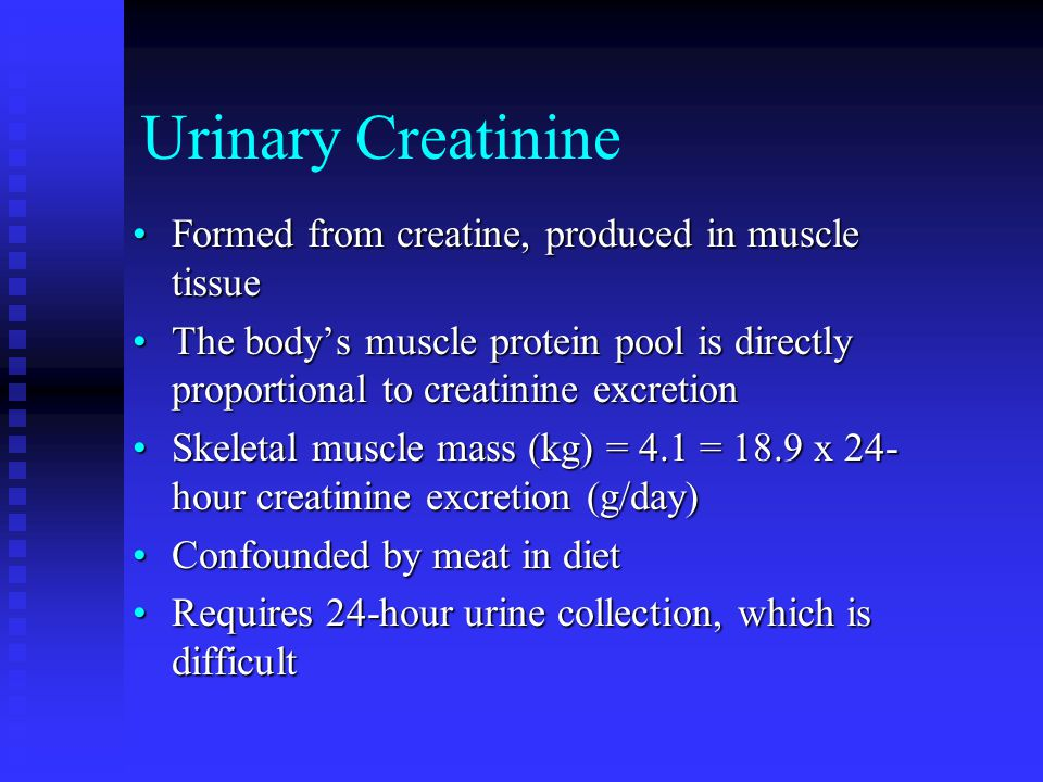 Urinary Creatinine Formed from creatine, produced in muscle tissue