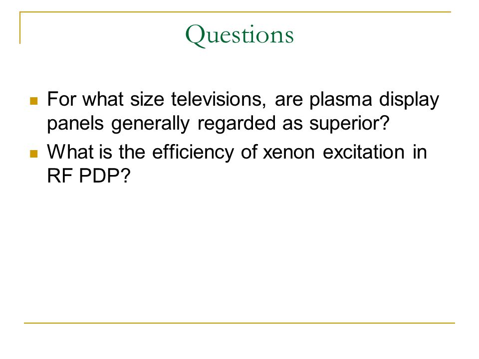 Questions For what size televisions, are plasma display panels generally regarded as superior.