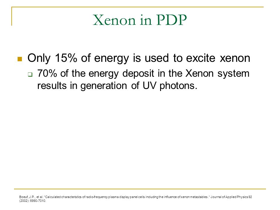 Xenon in PDP Only 15% of energy is used to excite xenon
