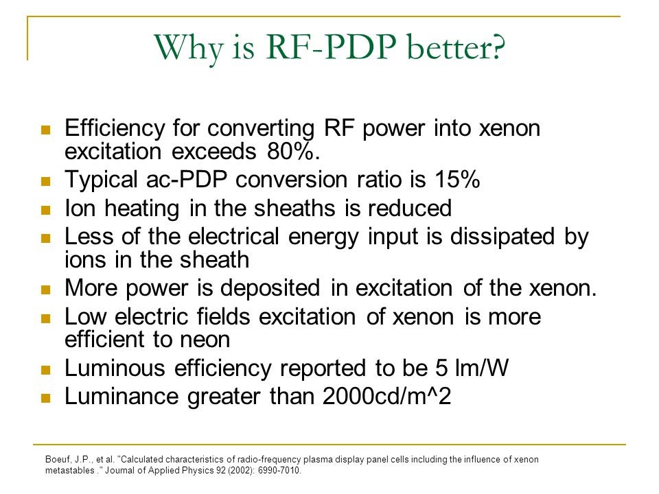Why is RF-PDP better Efficiency for converting RF power into xenon excitation exceeds 80%. Typical ac-PDP conversion ratio is 15%
