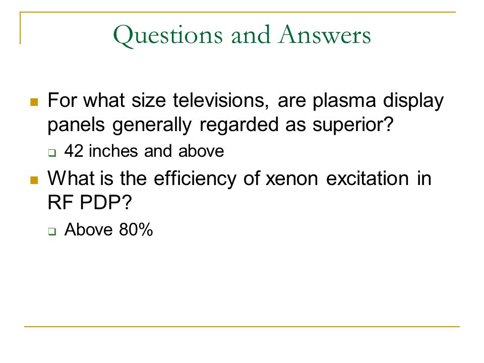 Questions and Answers For what size televisions, are plasma display panels generally regarded as superior
