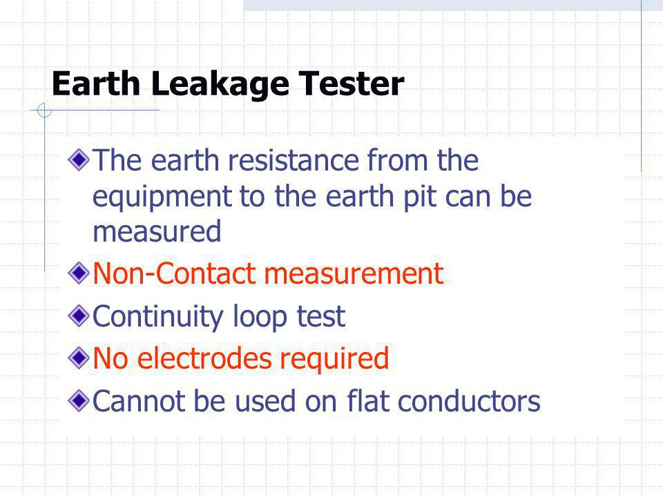 Earth Leakage Tester The earth resistance from the equipment to the earth pit can be measured. Non-Contact measurement.