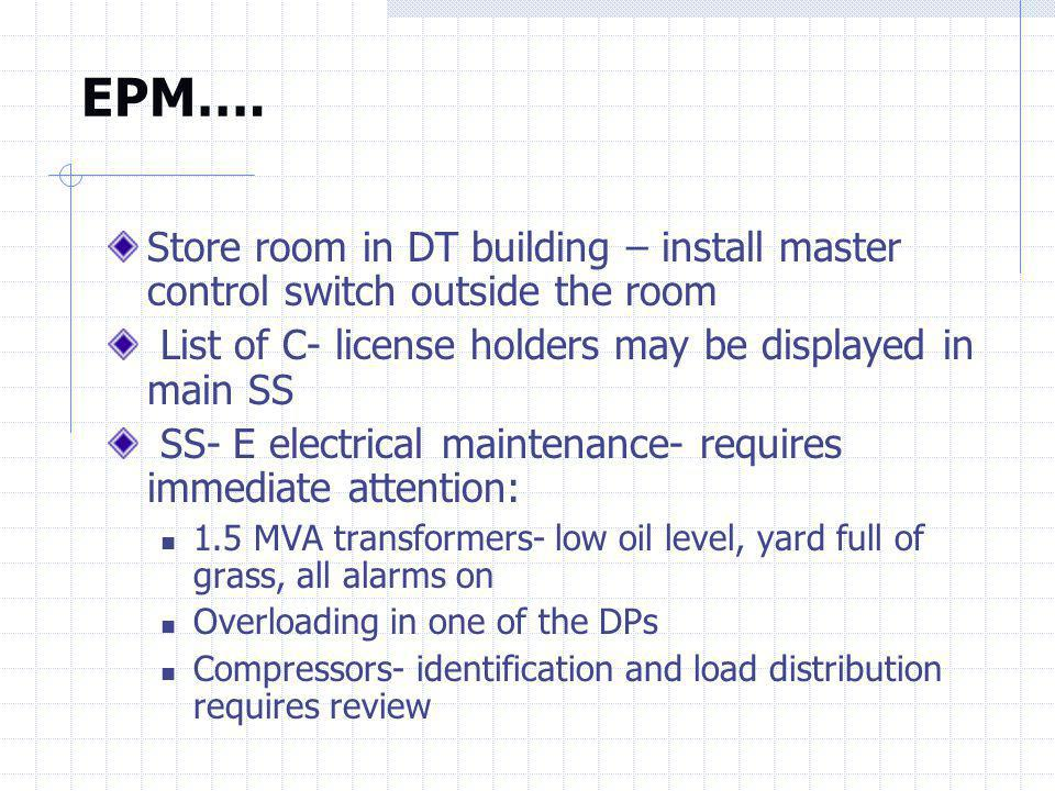 EPM…. Store room in DT building – install master control switch outside the room. List of C- license holders may be displayed in main SS.