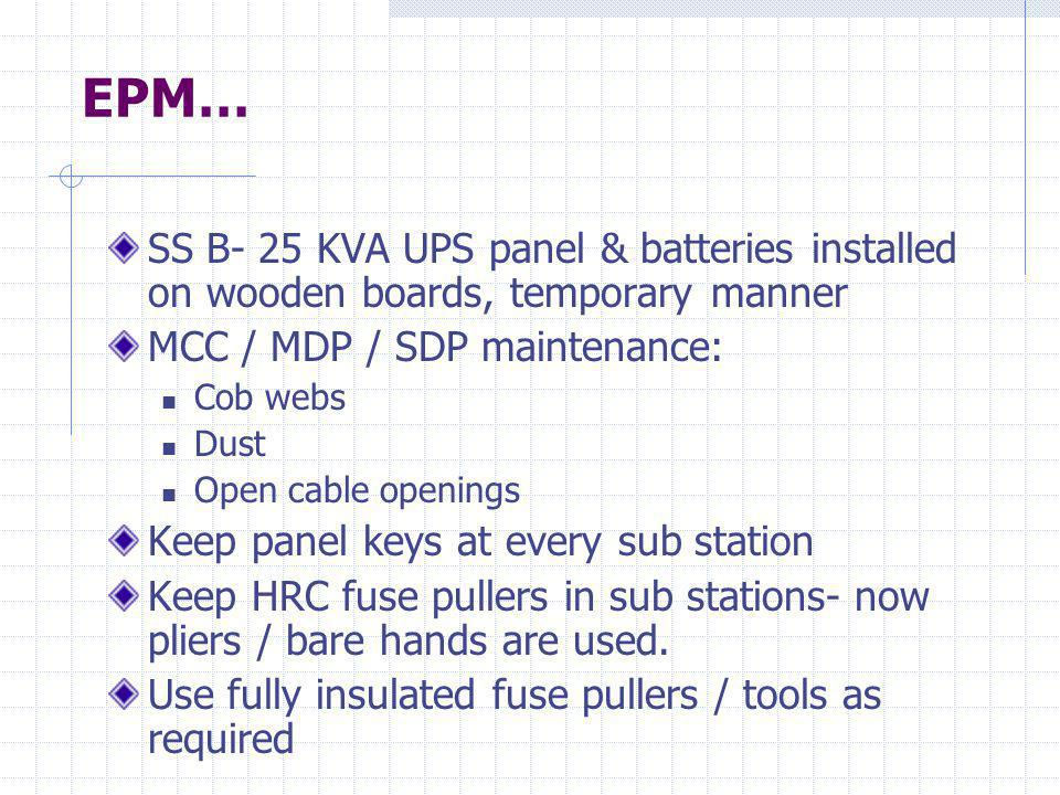 EPM… SS B- 25 KVA UPS panel & batteries installed on wooden boards, temporary manner. MCC / MDP / SDP maintenance: