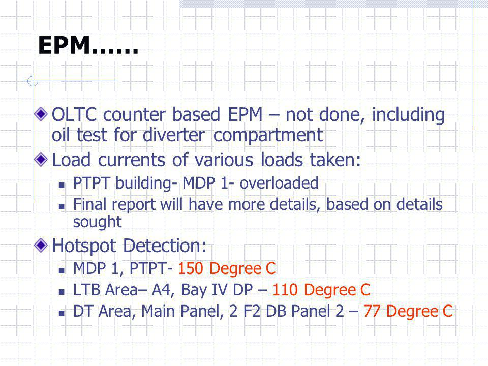 EPM…… OLTC counter based EPM – not done, including oil test for diverter compartment. Load currents of various loads taken:
