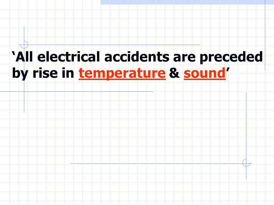 'All electrical accidents are preceded by rise in temperature & sound'