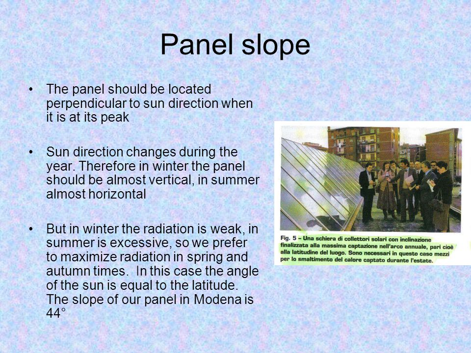 Panel slope The panel should be located perpendicular to sun direction when it is at its peak.
