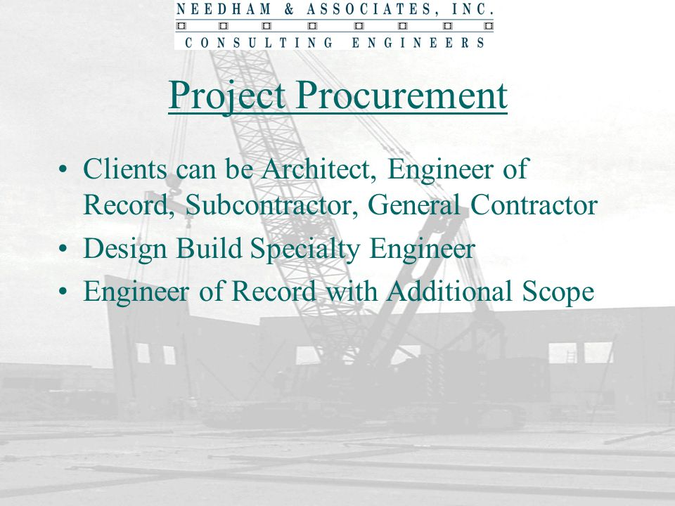 Project Procurement Clients can be Architect, Engineer of Record, Subcontractor, General Contractor.