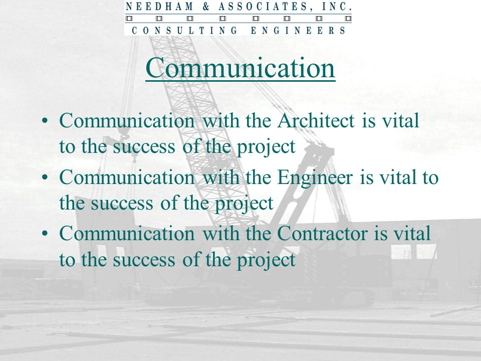 Communication Communication with the Architect is vital to the success of the project.