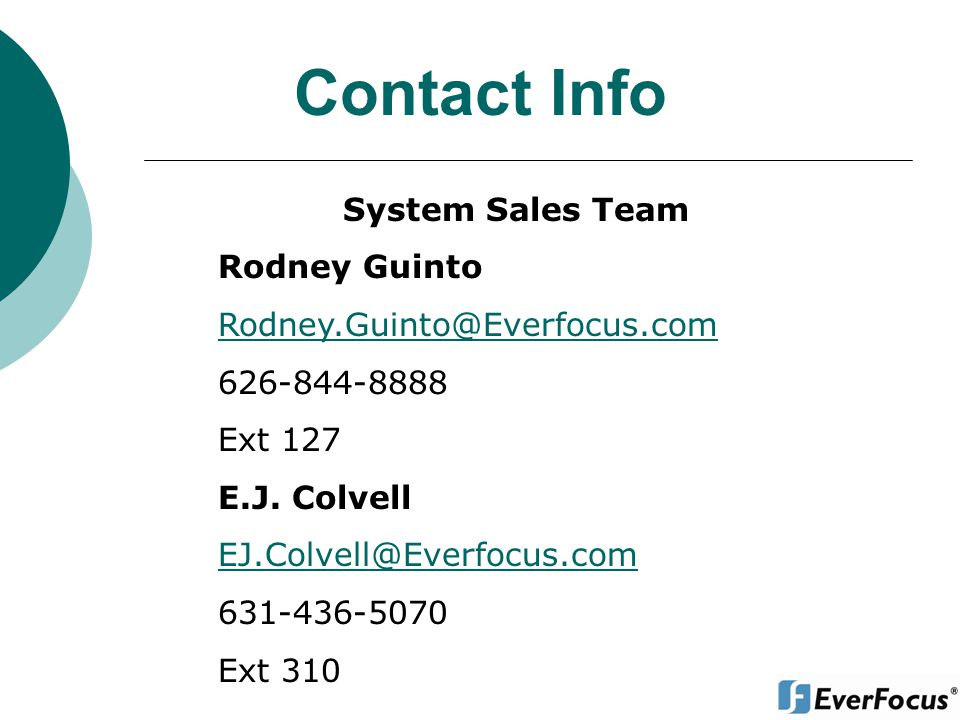 Contact Info System Sales Team. Rodney Guinto. Rodney.Guinto@Everfocus.com. 626-844-8888. Ext 127.