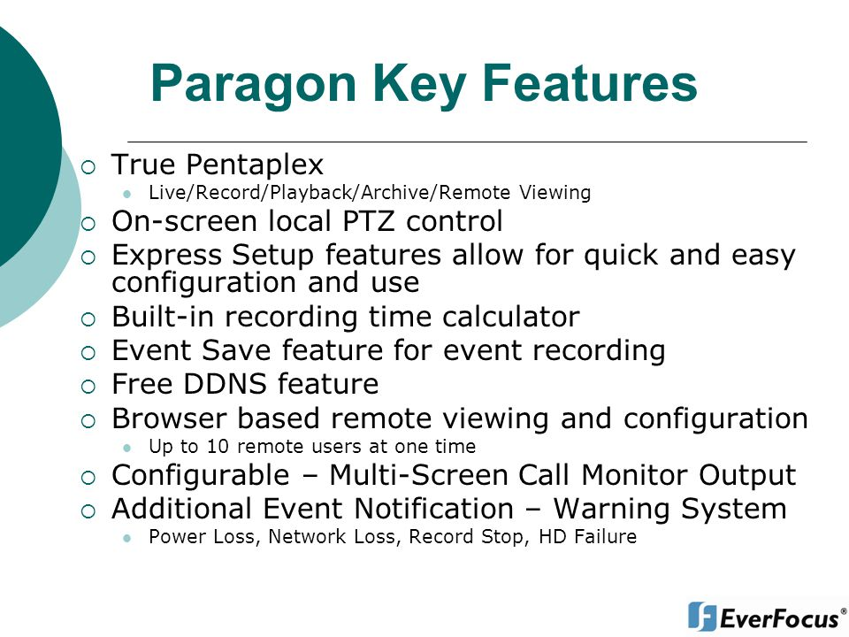 Paragon Key Features True Pentaplex On-screen local PTZ control