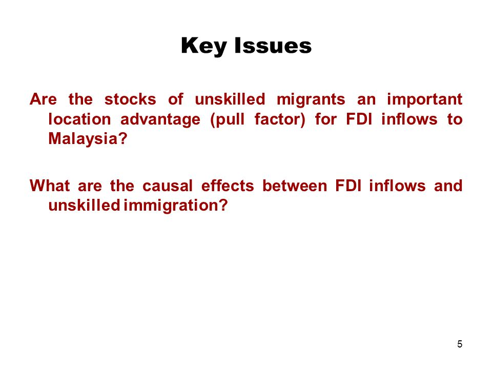 Key Issues Are the stocks of unskilled migrants an important location advantage (pull factor) for FDI inflows to Malaysia