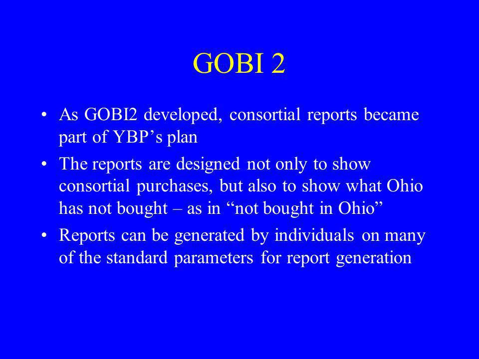 GOBI 2 As GOBI2 developed, consortial reports became part of YBP's plan.