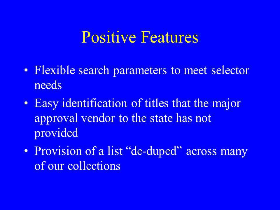 Positive Features Flexible search parameters to meet selector needs