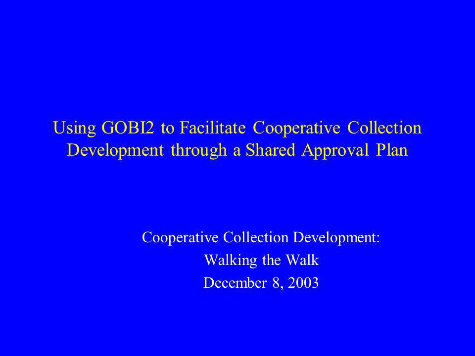 Cooperative Collection Development: Walking the Walk December 8, 2003