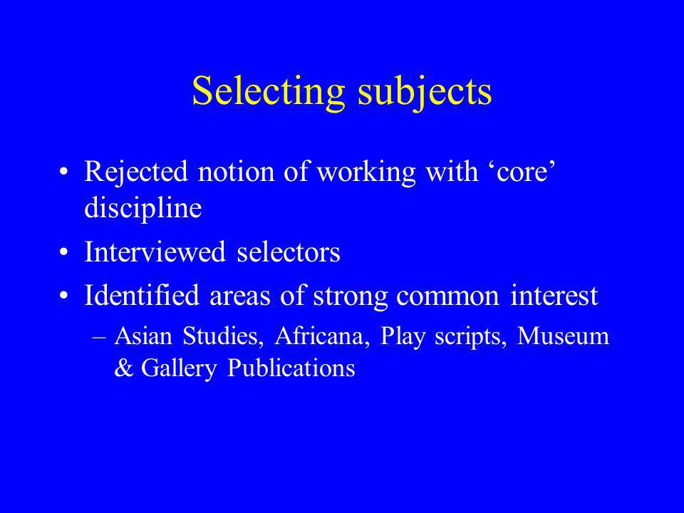 Selecting subjects Rejected notion of working with 'core' discipline