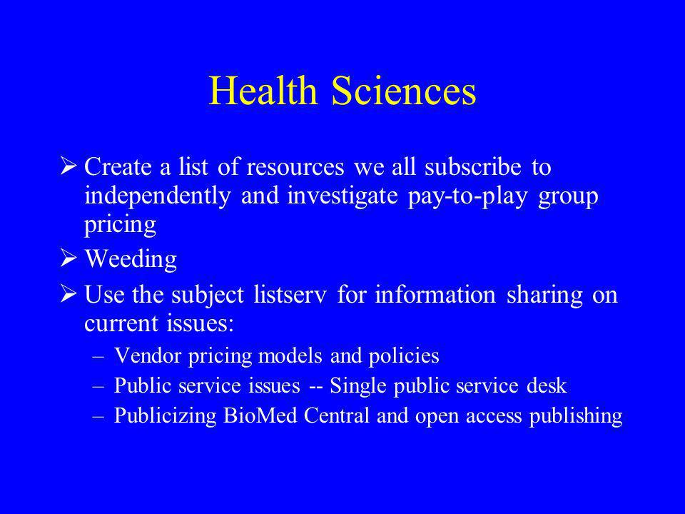 Health Sciences Create a list of resources we all subscribe to independently and investigate pay-to-play group pricing.