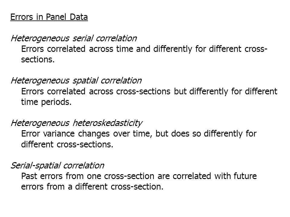 Errors in Panel Data Heterogeneous serial correlation. Errors correlated across time and differently for different cross-sections.