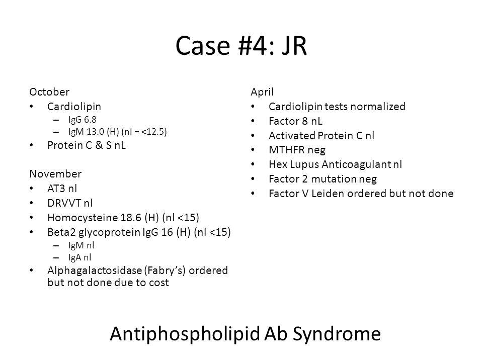 Case #4: JR Antiphospholipid Ab Syndrome October Cardiolipin