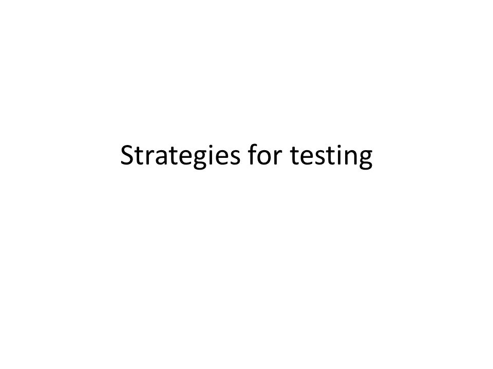 Strategies for testing