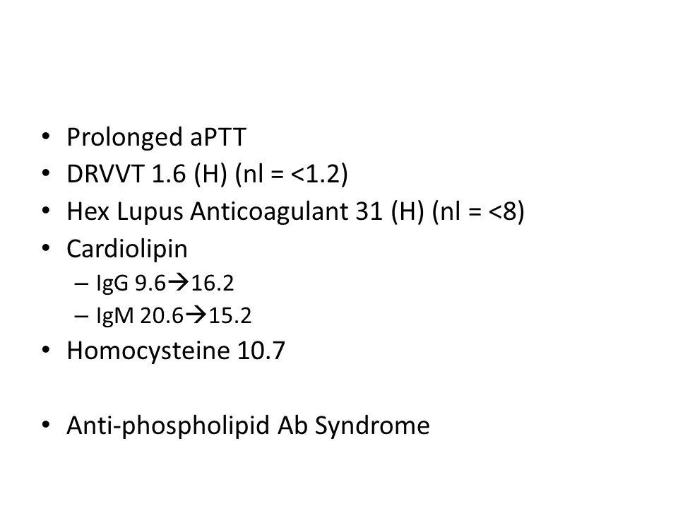 Hex Lupus Anticoagulant 31 (H) (nl = <8) Cardiolipin