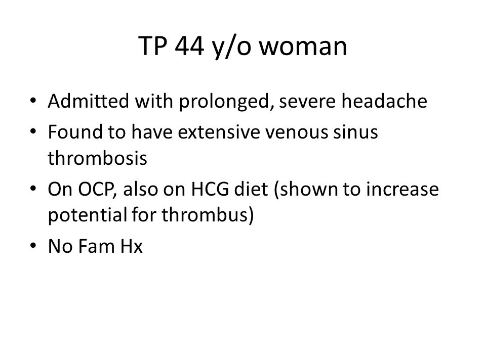 TP 44 y/o woman Admitted with prolonged, severe headache