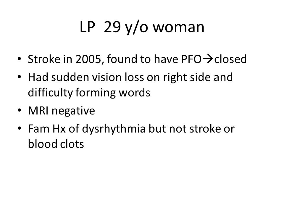 LP 29 y/o woman Stroke in 2005, found to have PFOclosed