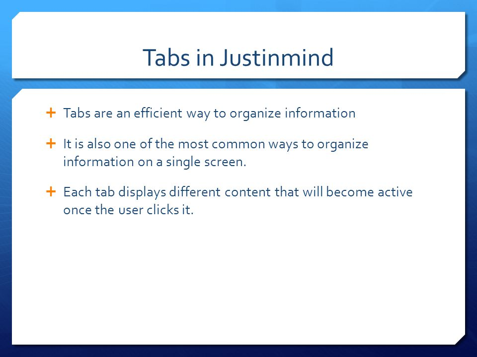 Tabs in Justinmind Tabs are an efficient way to organize information