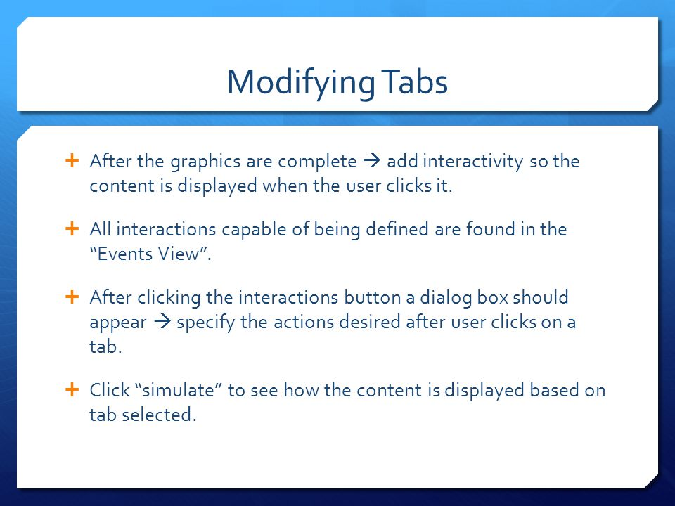 Modifying Tabs After the graphics are complete  add interactivity so the content is displayed when the user clicks it.
