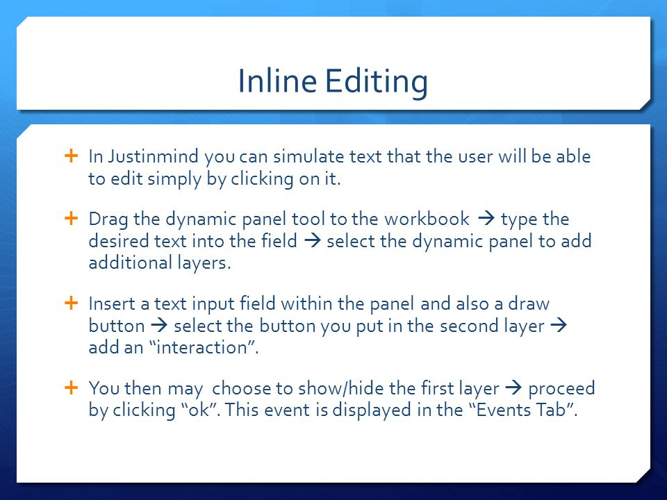 Inline Editing In Justinmind you can simulate text that the user will be able to edit simply by clicking on it.