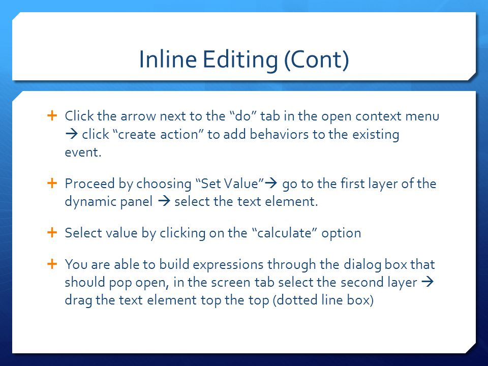 Inline Editing (Cont) Click the arrow next to the do tab in the open context menu  click create action to add behaviors to the existing event.