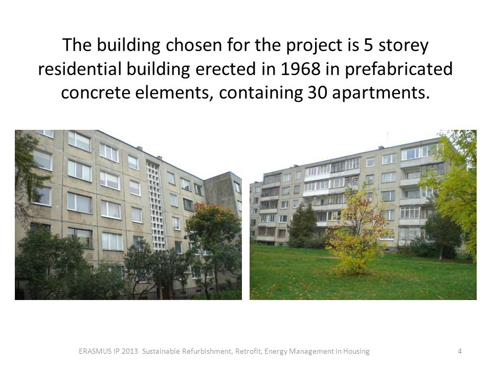 The building chosen for the project is 5 storey residential building erected in 1968 in prefabricated concrete elements, containing 30 apartments.