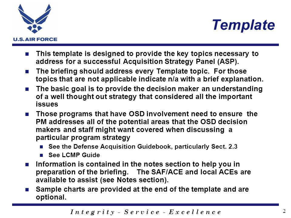 Template This template is designed to provide the key topics necessary to address for a successful Acquisition Strategy Panel (ASP).
