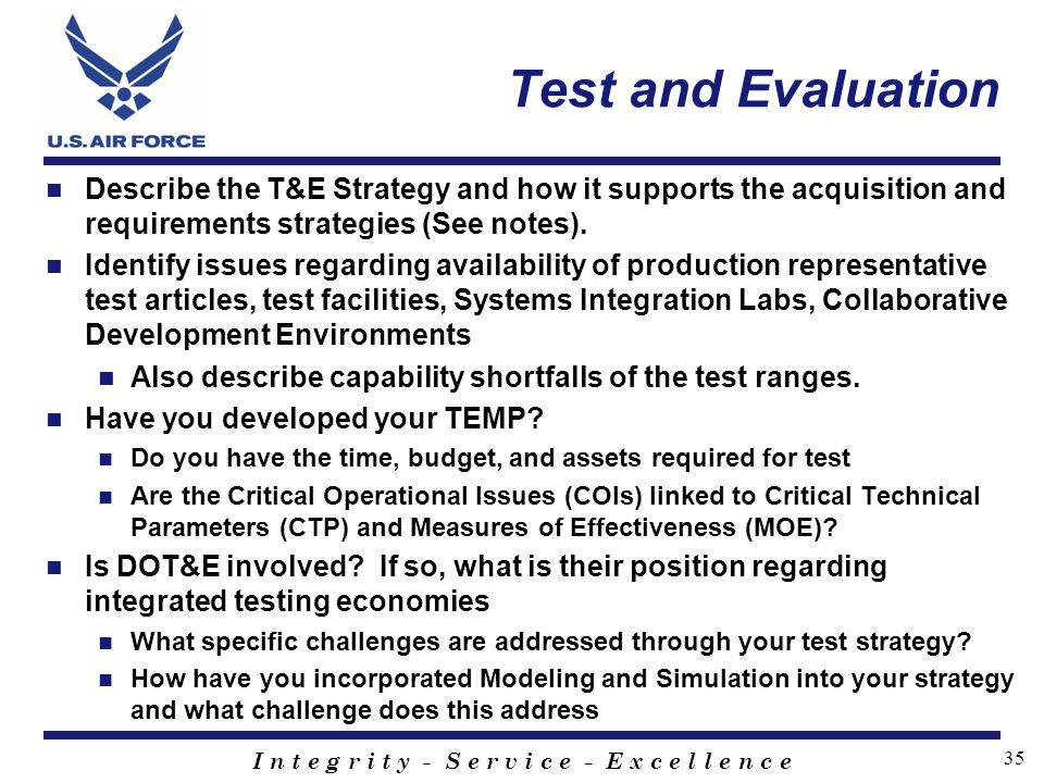 Test and Evaluation Describe the T&E Strategy and how it supports the acquisition and requirements strategies (See notes).