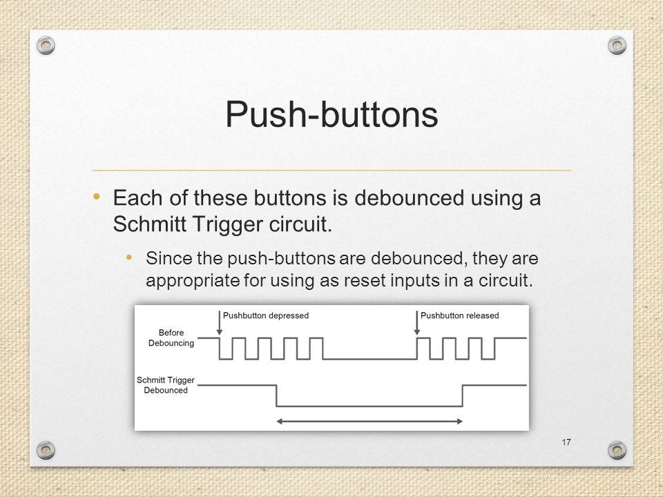 Push-buttons Each of these buttons is debounced using a Schmitt Trigger circuit.