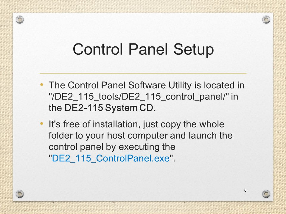 Control Panel Setup The Control Panel Software Utility is located in /DE2_115_tools/DE2_115_control_panel/ in the DE2-115 System CD.