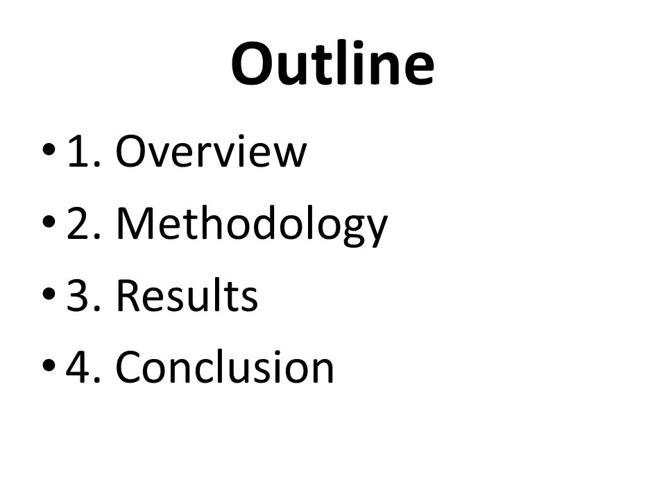 Outline 1. Overview 2. Methodology 3. Results 4. Conclusion