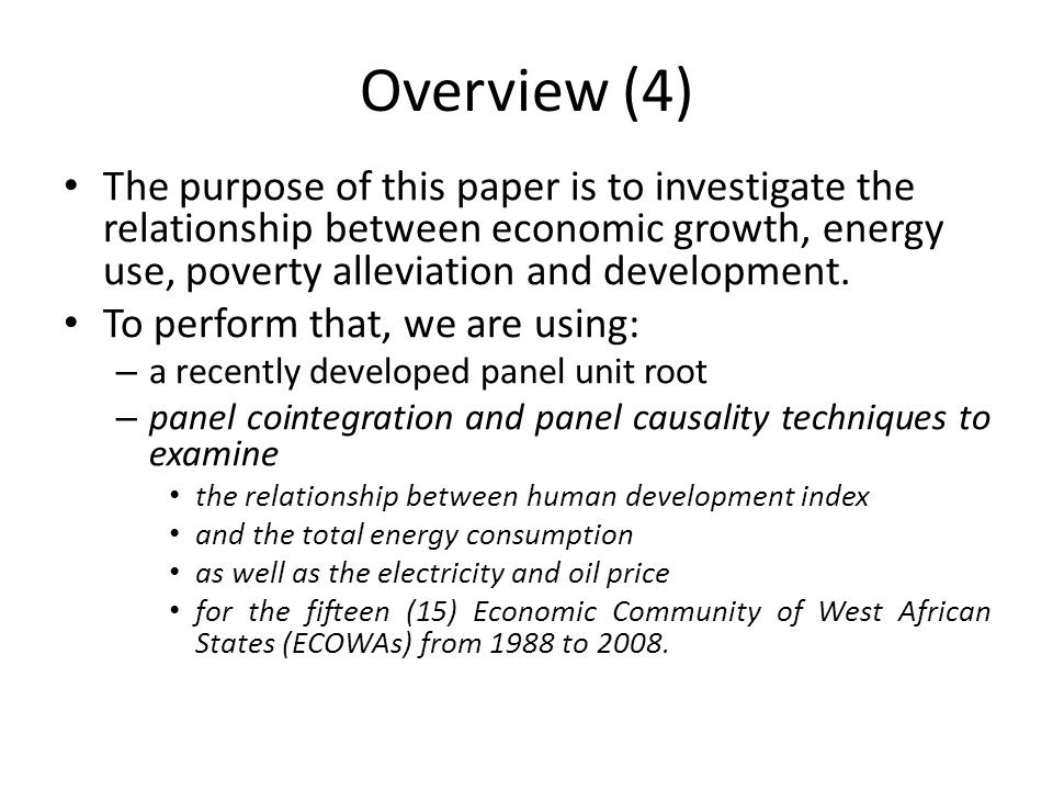 Overview (4) The purpose of this paper is to investigate the relationship between economic growth, energy use, poverty alleviation and development.