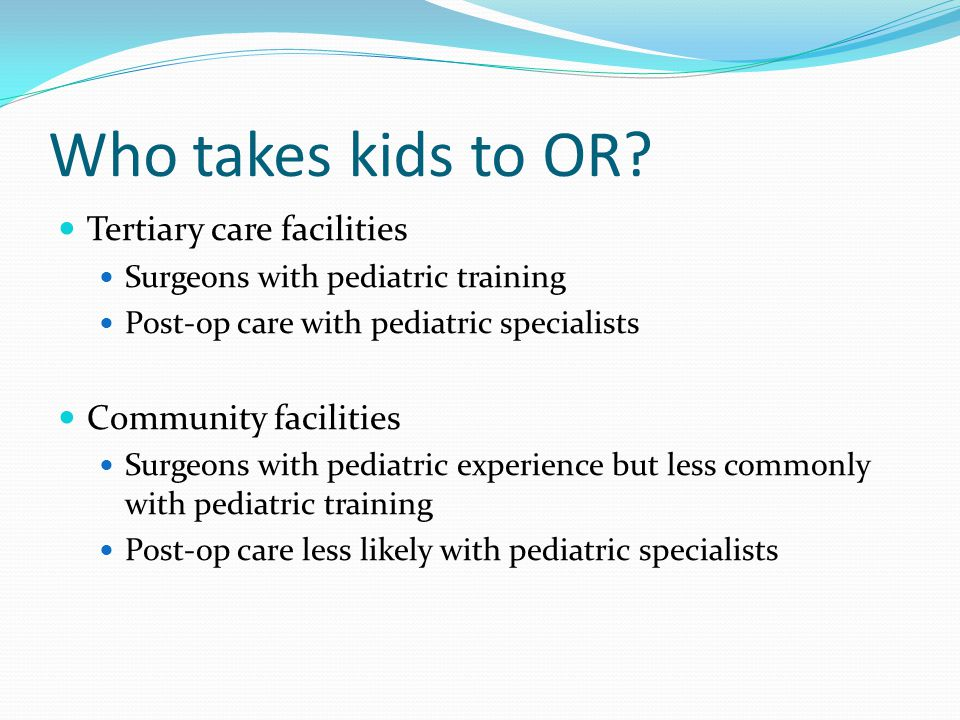 Who takes kids to OR Tertiary care facilities Community facilities