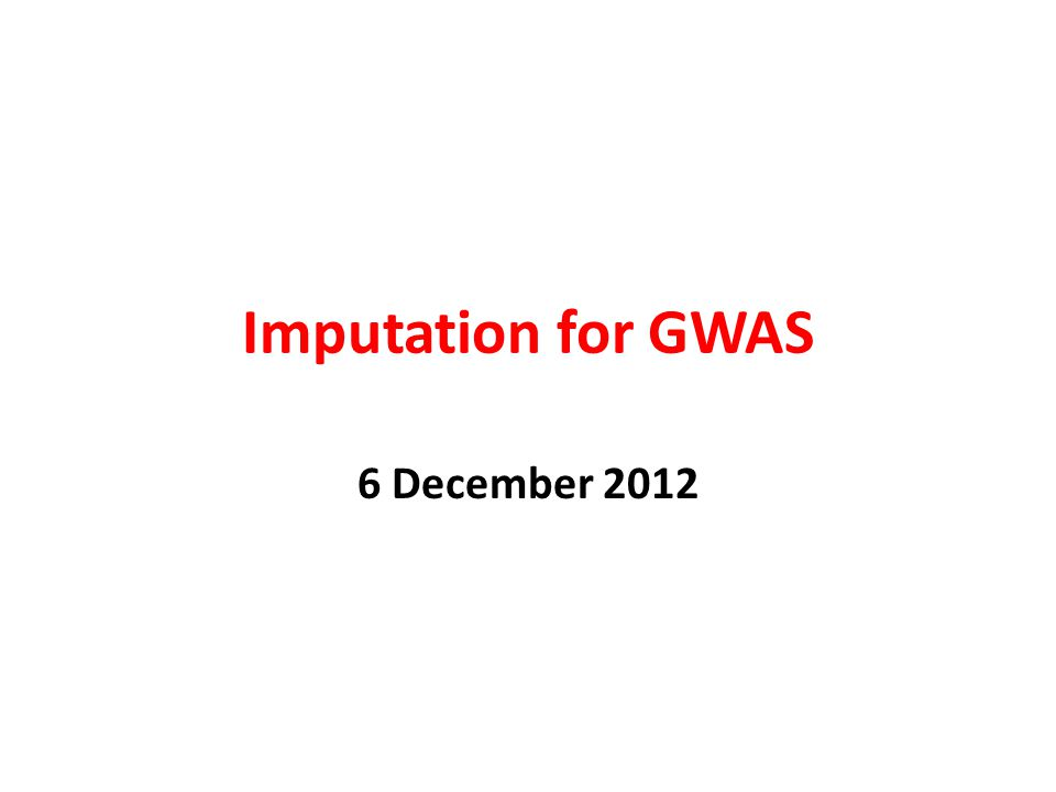 Imputation for GWAS 6 December 2012