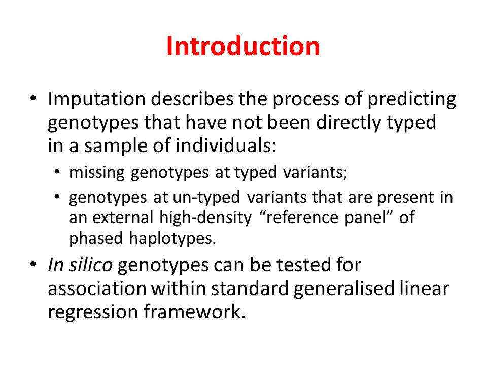 Introduction Imputation describes the process of predicting genotypes that have not been directly typed in a sample of individuals: