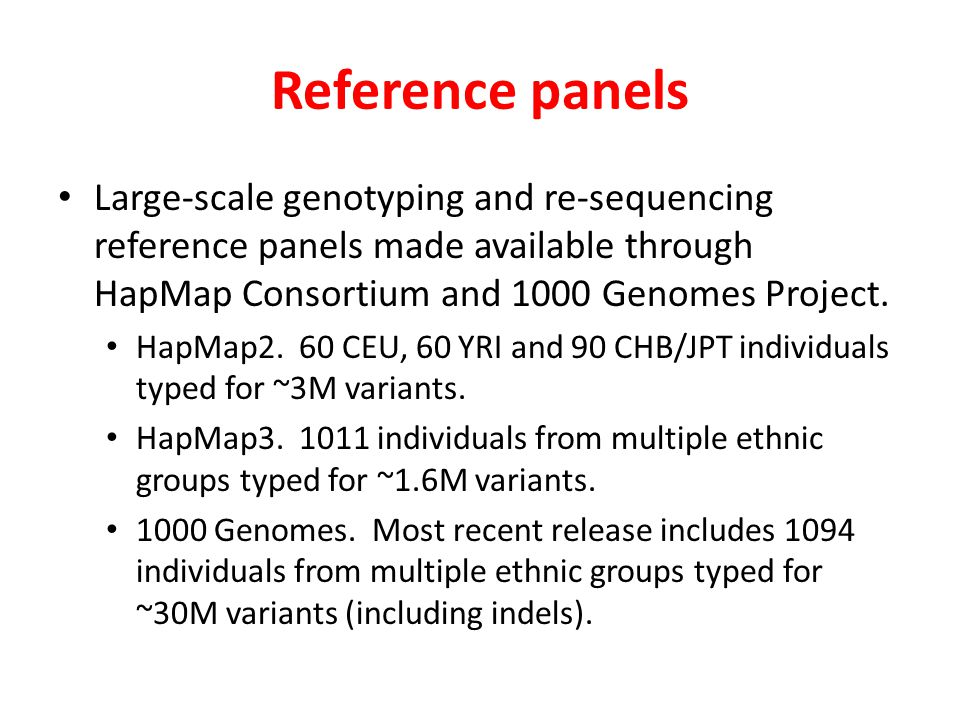 Reference panels Large-scale genotyping and re-sequencing reference panels made available through HapMap Consortium and 1000 Genomes Project.