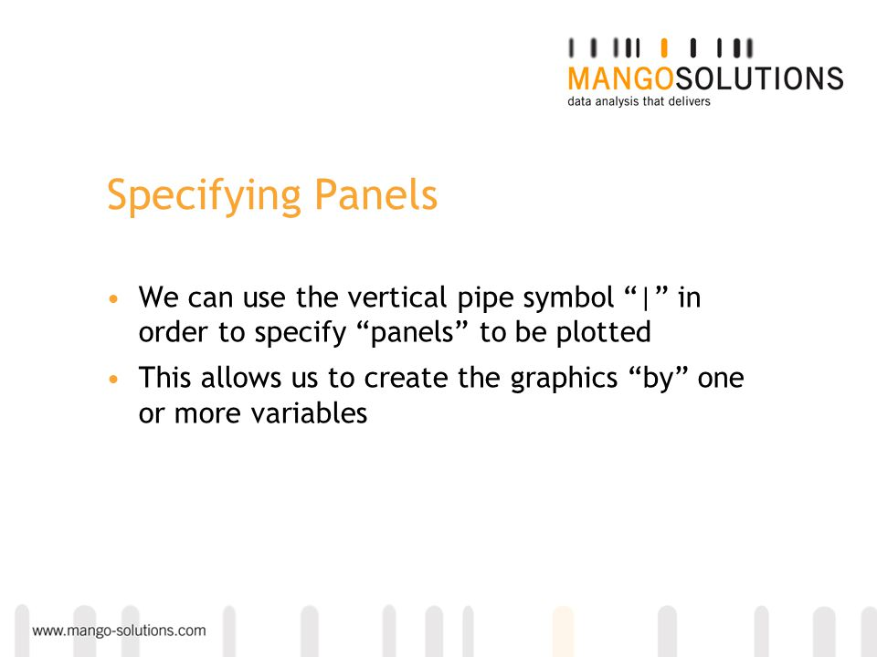 Specifying Panels We can use the vertical pipe symbol | in order to specify panels to be plotted.