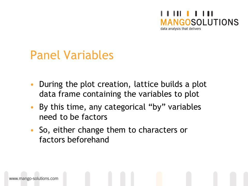 Panel Variables During the plot creation, lattice builds a plot data frame containing the variables to plot.