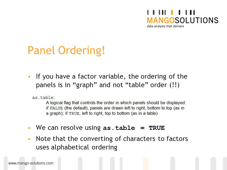 Panel Ordering! If you have a factor variable, the ordering of the panels is in graph and not table order (!!)