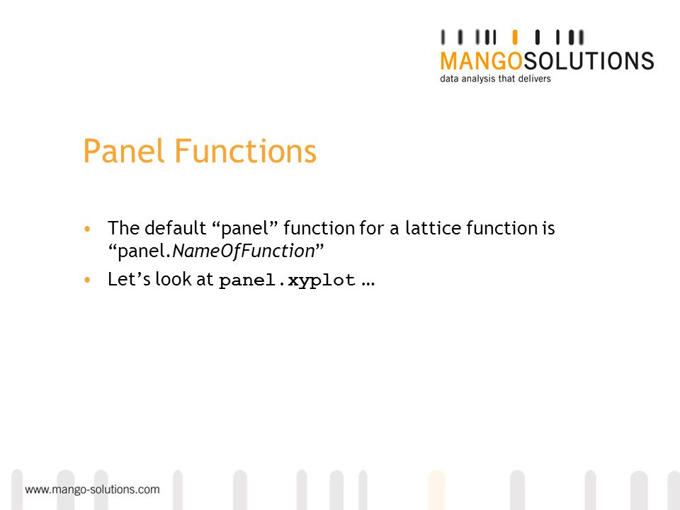 Panel Functions The default panel function for a lattice function is panel.NameOfFunction Let's look at panel.xyplot …